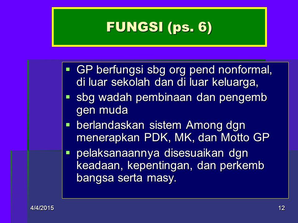 FUNGSI (ps. 6) GP berfungsi sbg org pend nonformal, di luar sekolah dan di luar keluarga, sbg wadah pembinaan dan pengemb gen muda.