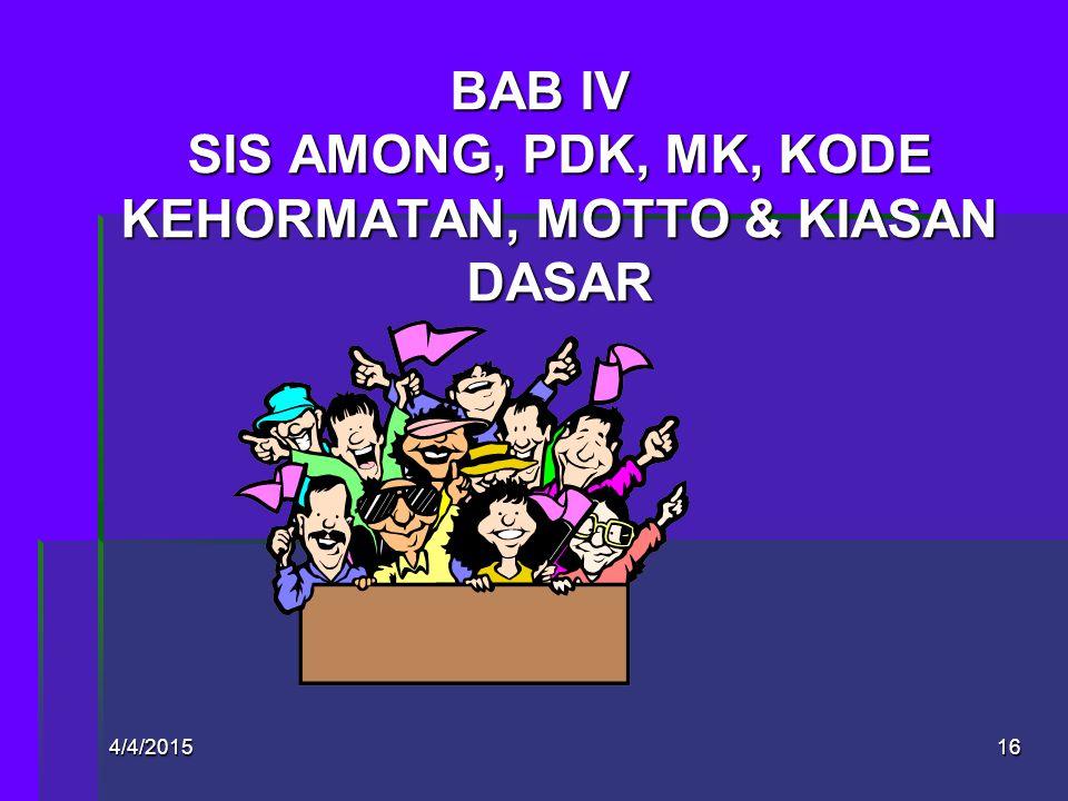BAB IV SIS AMONG, PDK, MK, KODE KEHORMATAN, MOTTO & KIASAN DASAR