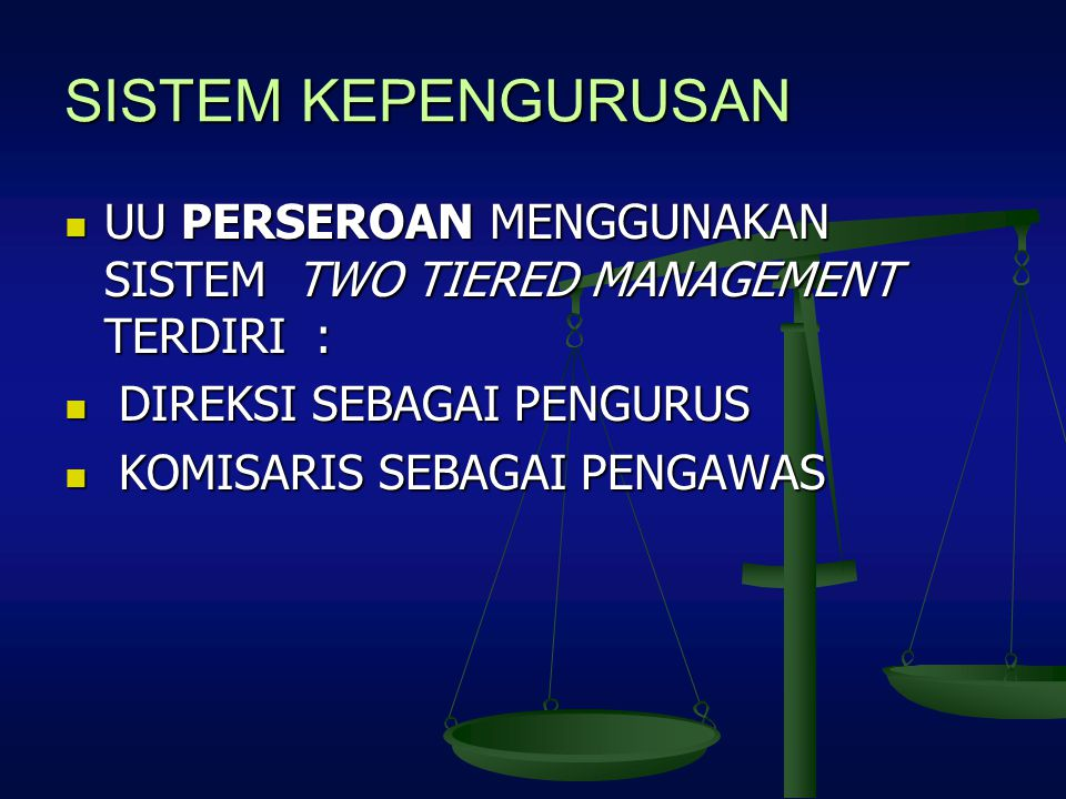 SISTEM KEPENGURUSAN UU PERSEROAN MENGGUNAKAN SISTEM TWO TIERED MANAGEMENT TERDIRI : DIREKSI SEBAGAI PENGURUS.