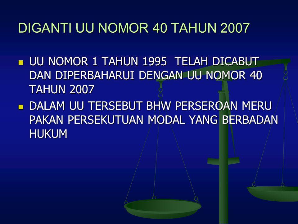 DIGANTI UU NOMOR 40 TAHUN 2007 UU NOMOR 1 TAHUN 1995 TELAH DICABUT DAN DIPERBAHARUI DENGAN UU NOMOR 40 TAHUN 2007.