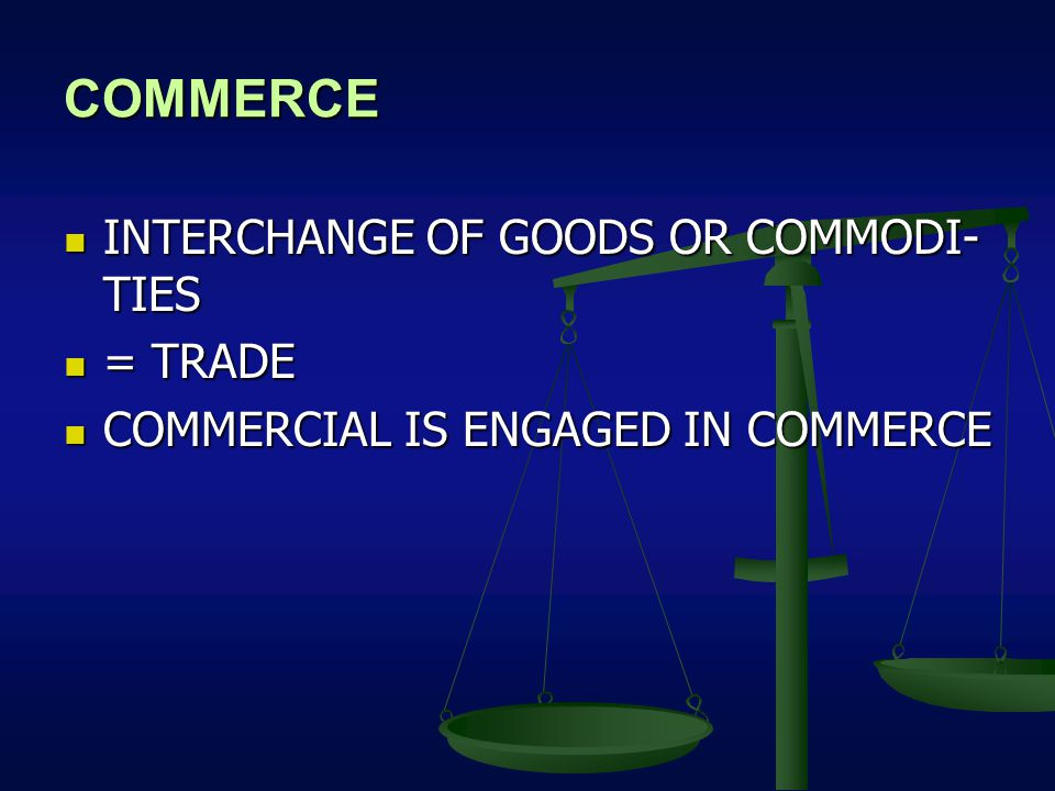 COMMERCE INTERCHANGE OF GOODS OR COMMODI-TIES = TRADE