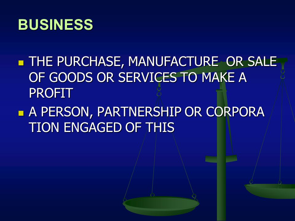 BUSINESS THE PURCHASE, MANUFACTURE OR SALE OF GOODS OR SERVICES TO MAKE A PROFIT.