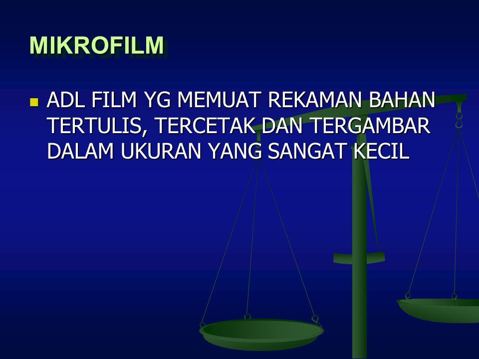 MIKROFILM ADL FILM YG MEMUAT REKAMAN BAHAN TERTULIS, TERCETAK DAN TERGAMBAR DALAM UKURAN YANG SANGAT KECIL.