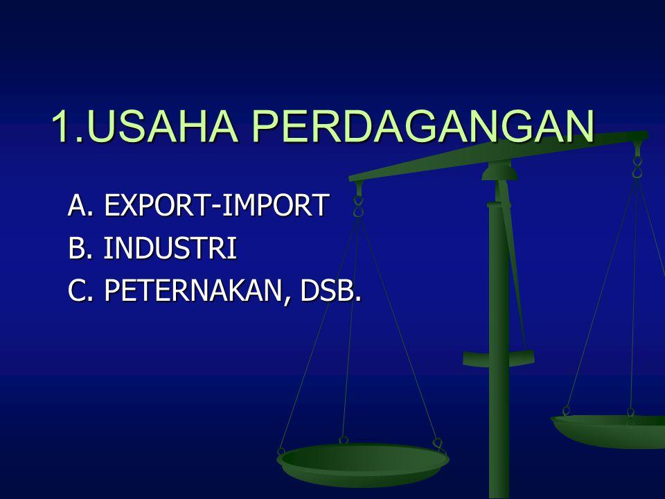 A. EXPORT-IMPORT B. INDUSTRI C. PETERNAKAN, DSB.