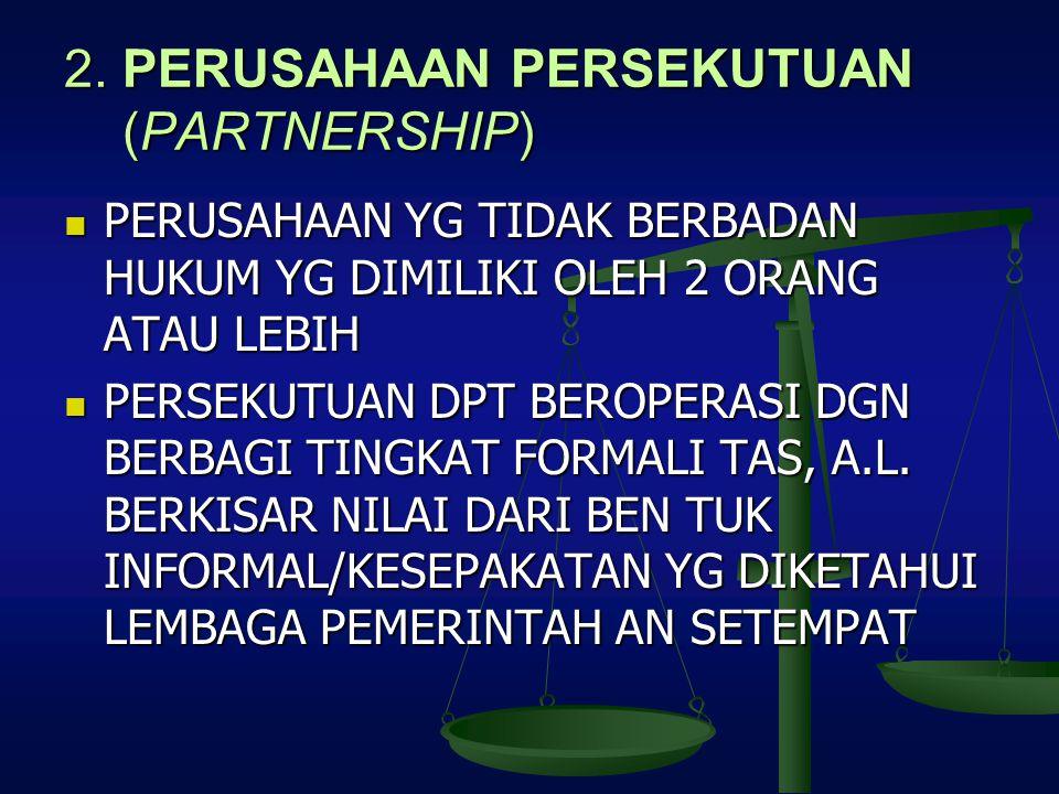 2. PERUSAHAAN PERSEKUTUAN (PARTNERSHIP)