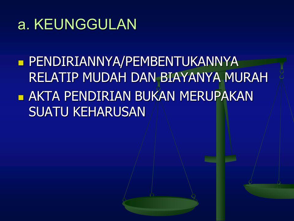 a. KEUNGGULAN PENDIRIANNYA/PEMBENTUKANNYA RELATIP MUDAH DAN BIAYANYA MURAH.