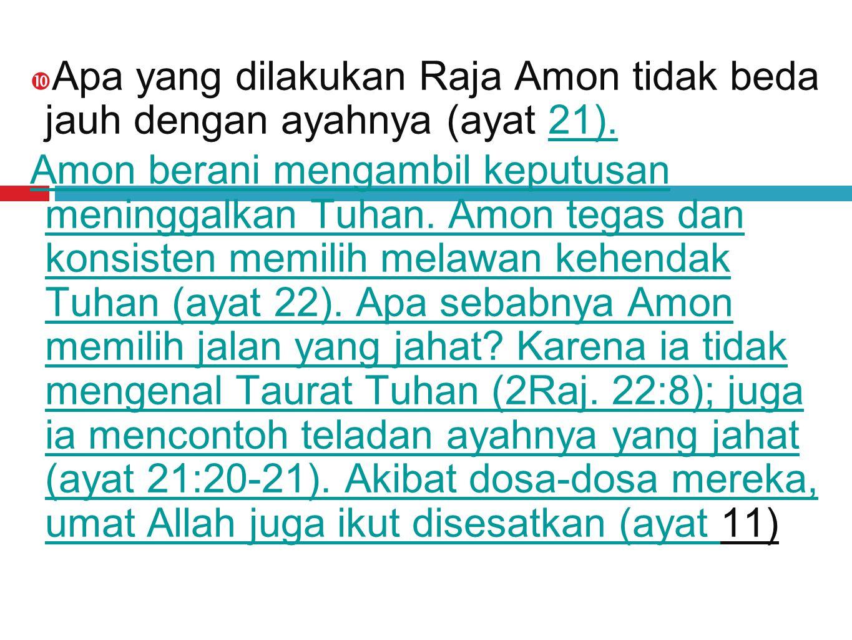 Apa yang dilakukan Raja Amon tidak beda jauh dengan ayahnya (ayat 21).