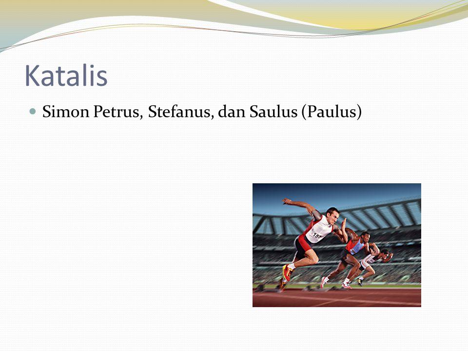Katalis Simon Petrus, Stefanus, dan Saulus (Paulus)