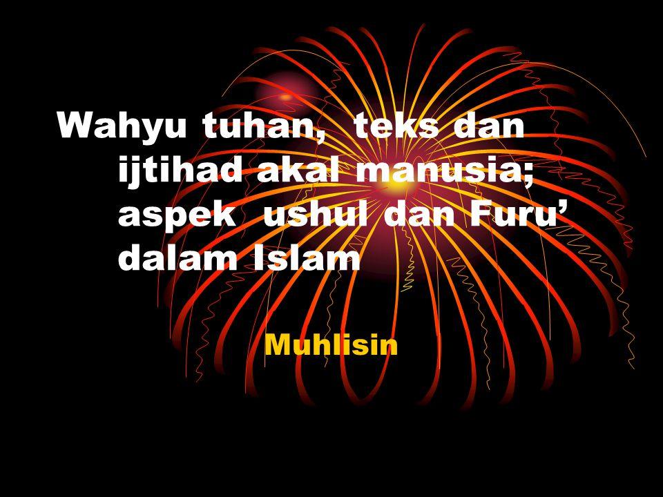 Wahyu tuhan, teks dan ijtihad akal manusia; aspek ushul dan Furu' dalam Islam