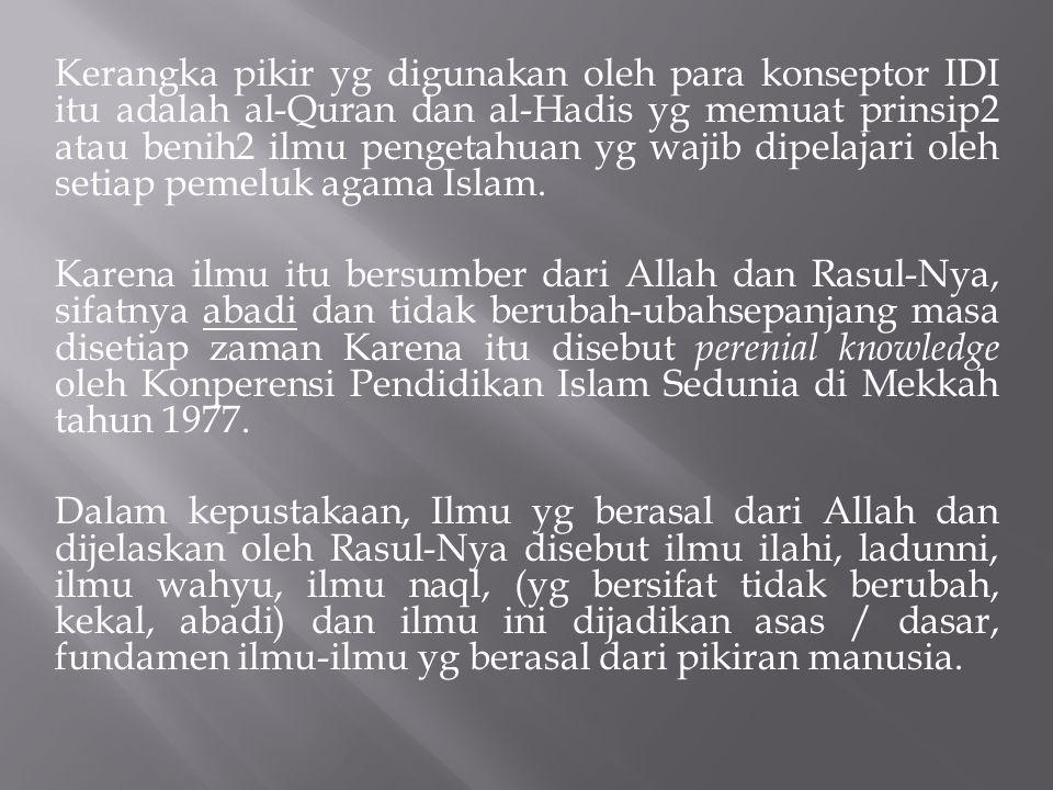 Kerangka pikir yg digunakan oleh para konseptor IDI itu adalah al-Quran dan al-Hadis yg memuat prinsip2 atau benih2 ilmu pengetahuan yg wajib dipelajari oleh setiap pemeluk agama Islam.