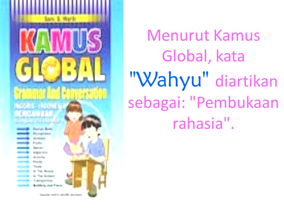 Menurut Kamus Global, kata Wahyu diartikan sebagai: Pembukaan rahasia .