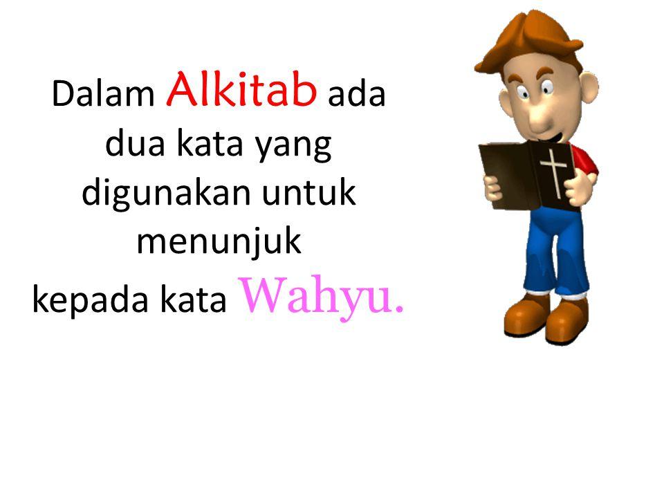 Dalam Alkitab ada dua kata yang digunakan untuk menunjuk kepada kata Wahyu.