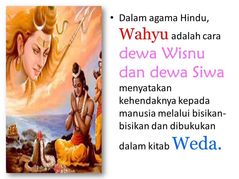 Dalam agama Hindu, Wahyu adalah cara dewa Wisnu dan dewa Siwa menyatakan kehendaknya kepada manusia melalui bisikan-bisikan dan dibukukan dalam kitab Weda.
