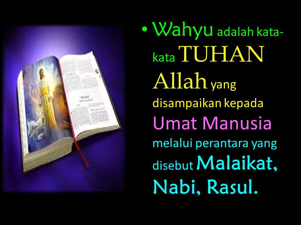 Wahyu adalah kata-kata TUHAN Allah yang disampaikan kepada Umat Manusia melalui perantara yang disebut Malaikat, Nabi, Rasul.