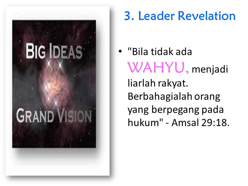 3. Leader Revelation Bila tidak ada WAHYU, menjadi liarlah rakyat.