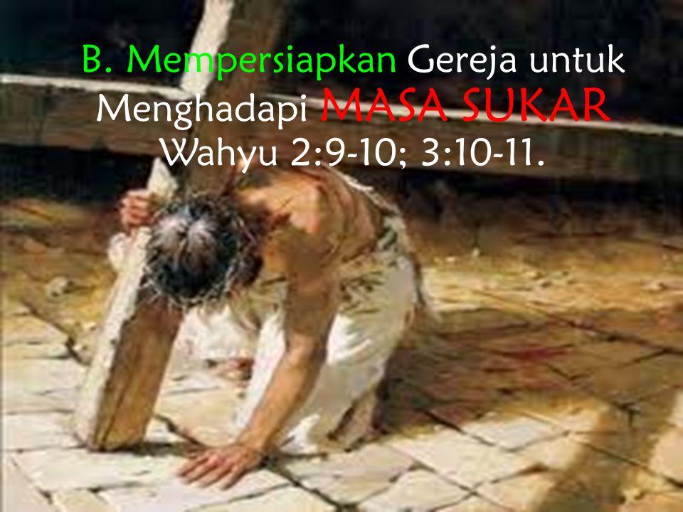 B. Mempersiapkan Gereja untuk Menghadapi Masa yang Sukar - Wahyu 2:9-10; 3:10-11.