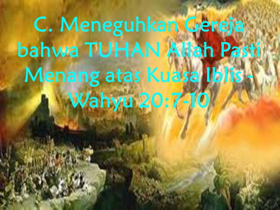 C. Meneguhkan Gereja bahwa TUHAN Allah Pasti Menang atas Kuasa Iblis - Wahyu 20:7-10