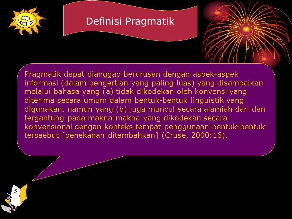 Definisi Pragmatik Pragmatik dapat dianggap berurusan dengan aspek-aspek.
