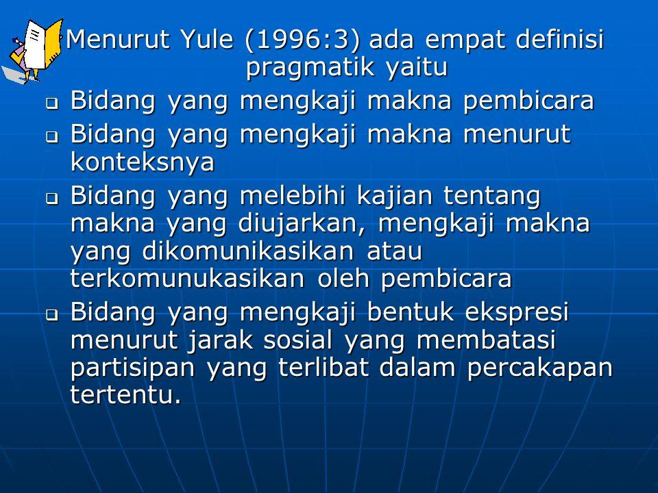 Menurut Yule (1996:3) ada empat definisi pragmatik yaitu