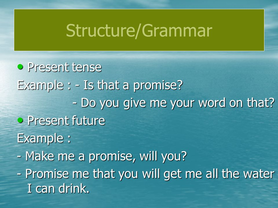 Structure/Grammar Present tense Example : - Is that a promise