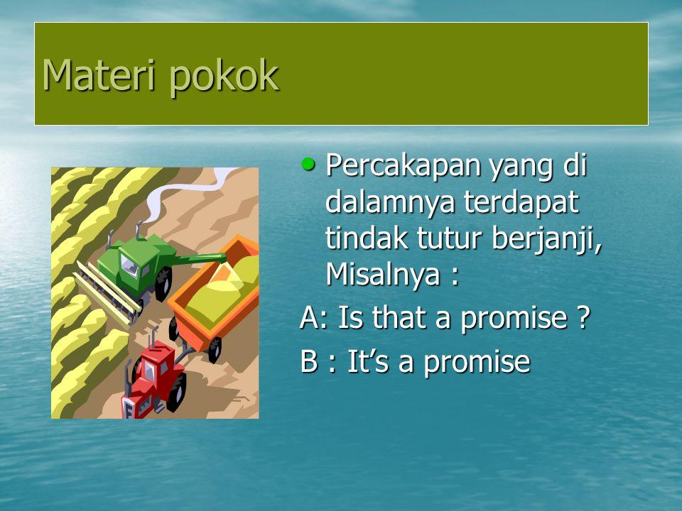 Materi pokok Percakapan yang di dalamnya terdapat tindak tutur berjanji, Misalnya : A: Is that a promise