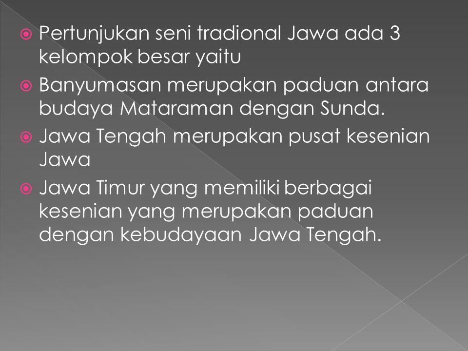Pertunjukan seni tradional Jawa ada 3 kelompok besar yaitu