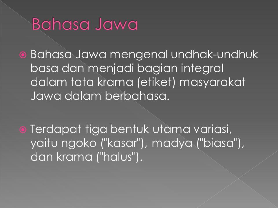 Bahasa Jawa Bahasa Jawa mengenal undhak-undhuk basa dan menjadi bagian integral dalam tata krama (etiket) masyarakat Jawa dalam berbahasa.
