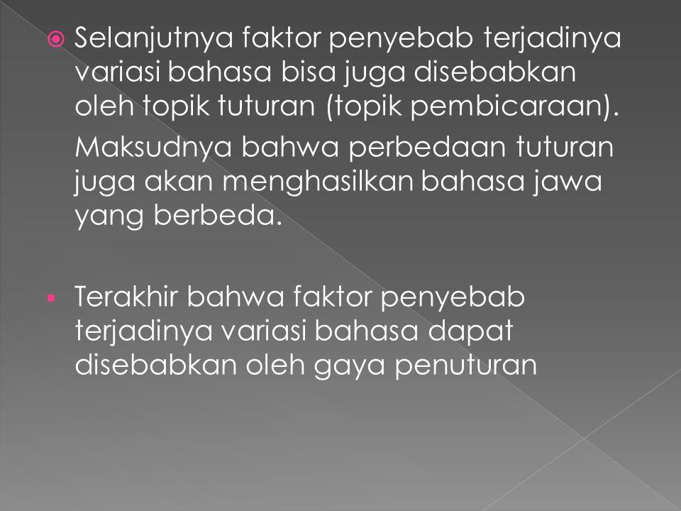 Selanjutnya faktor penyebab terjadinya variasi bahasa bisa juga disebabkan oleh topik tuturan (topik pembicaraan).