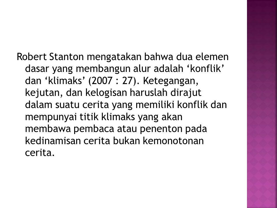 Robert Stanton mengatakan bahwa dua elemen dasar yang membangun alur adalah 'konflik' dan 'klimaks' (2007 : 27).