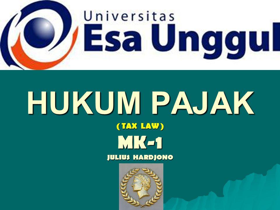 HUKUM PAJAK ( TAX LAW ) MK-1 JULIUS HARDJONO