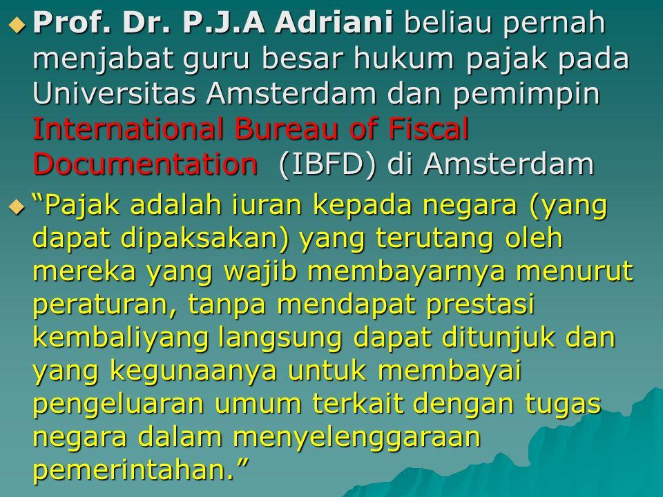Prof. Dr. P.J.A Adriani beliau pernah menjabat guru besar hukum pajak pada Universitas Amsterdam dan pemimpin International Bureau of Fiscal Documentation (IBFD) di Amsterdam