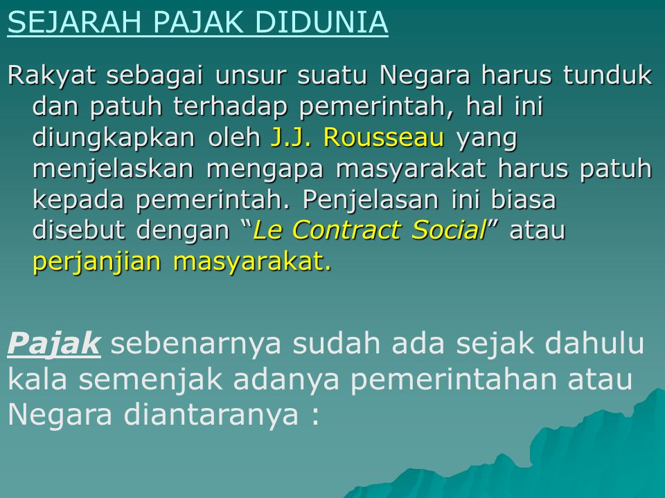 Rakyat sebagai unsur suatu Negara harus tunduk dan patuh terhadap pemerintah, hal ini diungkapkan oleh J.J. Rousseau yang menjelaskan mengapa masyarakat harus patuh kepada pemerintah. Penjelasan ini biasa disebut dengan Le Contract Social atau perjanjian masyarakat.
