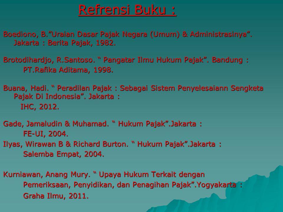Refrensi Buku : Boediono, B. Uraian Dasar Pajak Negara (Umum) & Administrasinya . Jakarta : Berita Pajak, 1982.