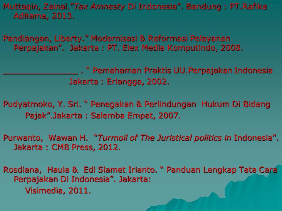 Muttaqin, Zainal. Tax Amnesty Di Indonesia . Bandung : PT