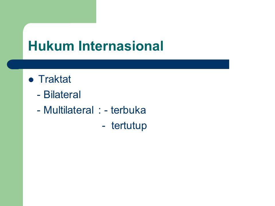 Hukum Internasional Traktat - Bilateral - Multilateral : - terbuka