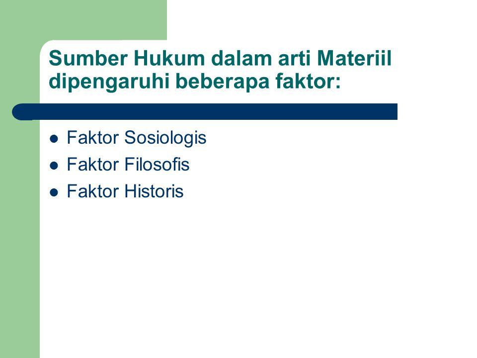 Sumber Hukum dalam arti Materiil dipengaruhi beberapa faktor: