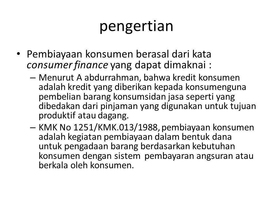 pengertian Pembiayaan konsumen berasal dari kata consumer finance yang dapat dimaknai :