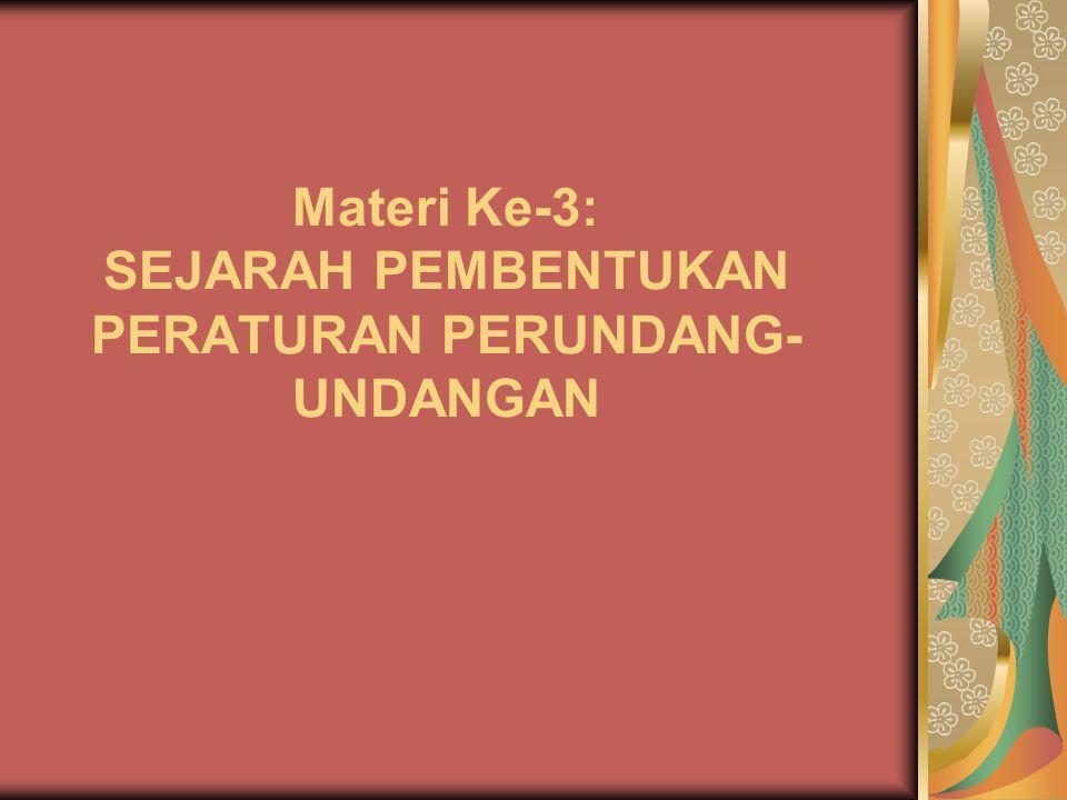 Materi Ke-3: SEJARAH PEMBENTUKAN PERATURAN PERUNDANG-UNDANGAN