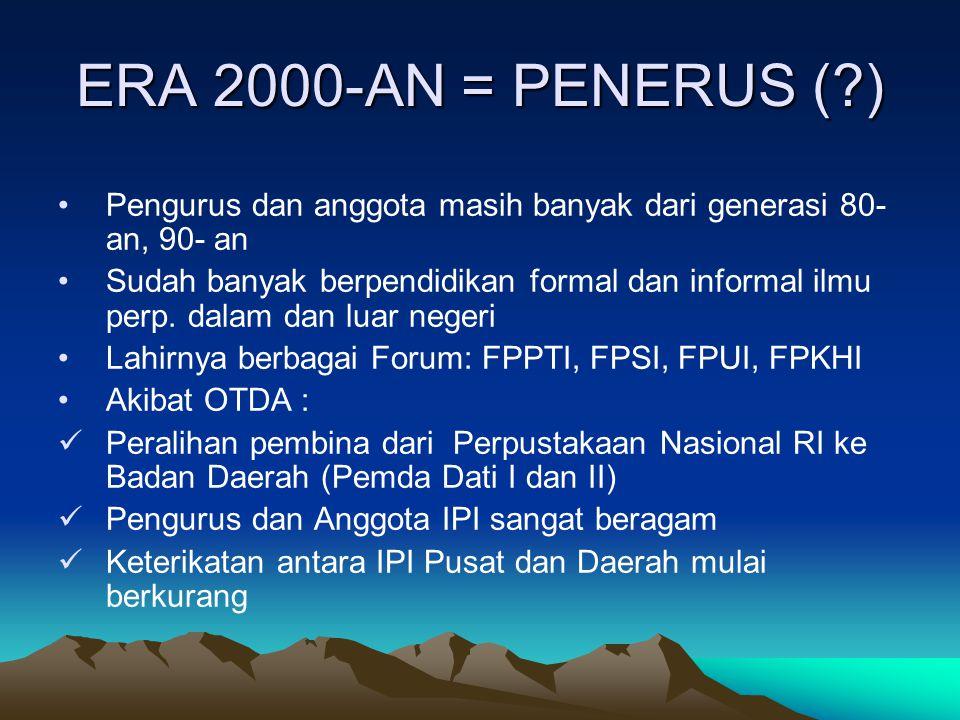 ERA 2000-AN = PENERUS ( ) Pengurus dan anggota masih banyak dari generasi 80-an, 90- an.