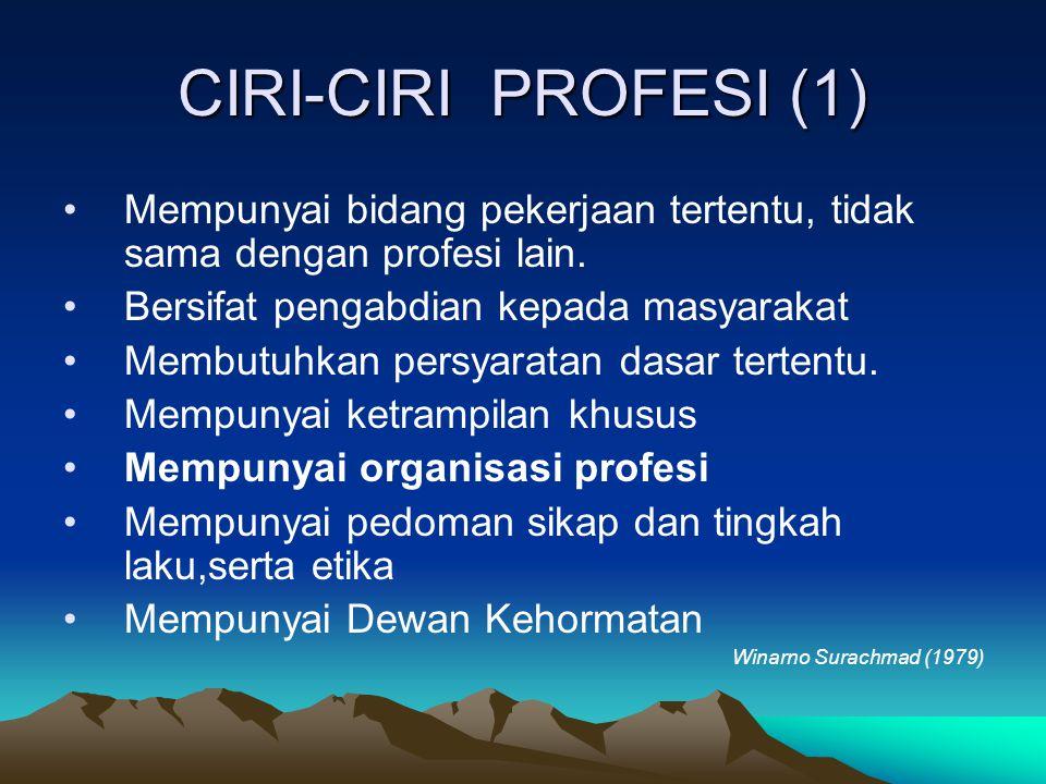 CIRI-CIRI PROFESI (1) Mempunyai bidang pekerjaan tertentu, tidak sama dengan profesi lain. Bersifat pengabdian kepada masyarakat.