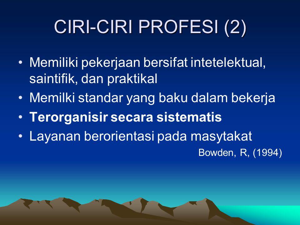CIRI-CIRI PROFESI (2) Memiliki pekerjaan bersifat intetelektual, saintifik, dan praktikal. Memilki standar yang baku dalam bekerja.