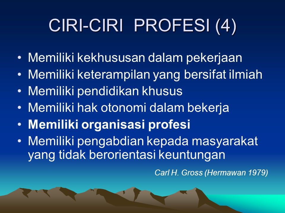 CIRI-CIRI PROFESI (4) Memiliki kekhususan dalam pekerjaan