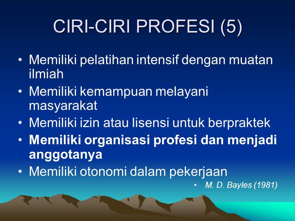CIRI-CIRI PROFESI (5) Memiliki pelatihan intensif dengan muatan ilmiah