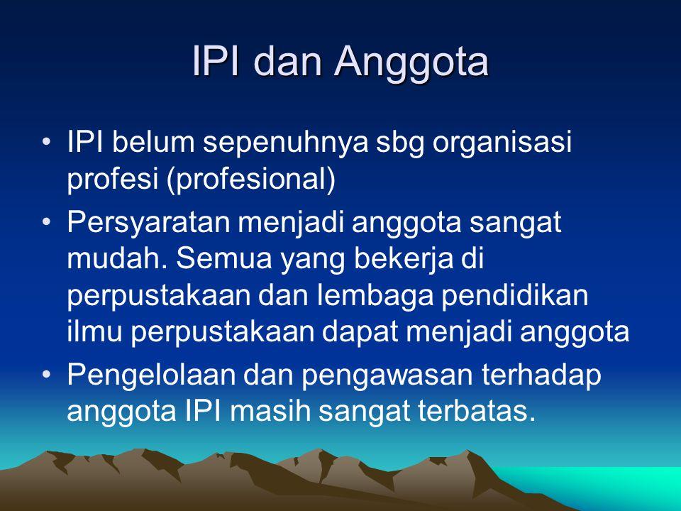 IPI dan Anggota IPI belum sepenuhnya sbg organisasi profesi (profesional)