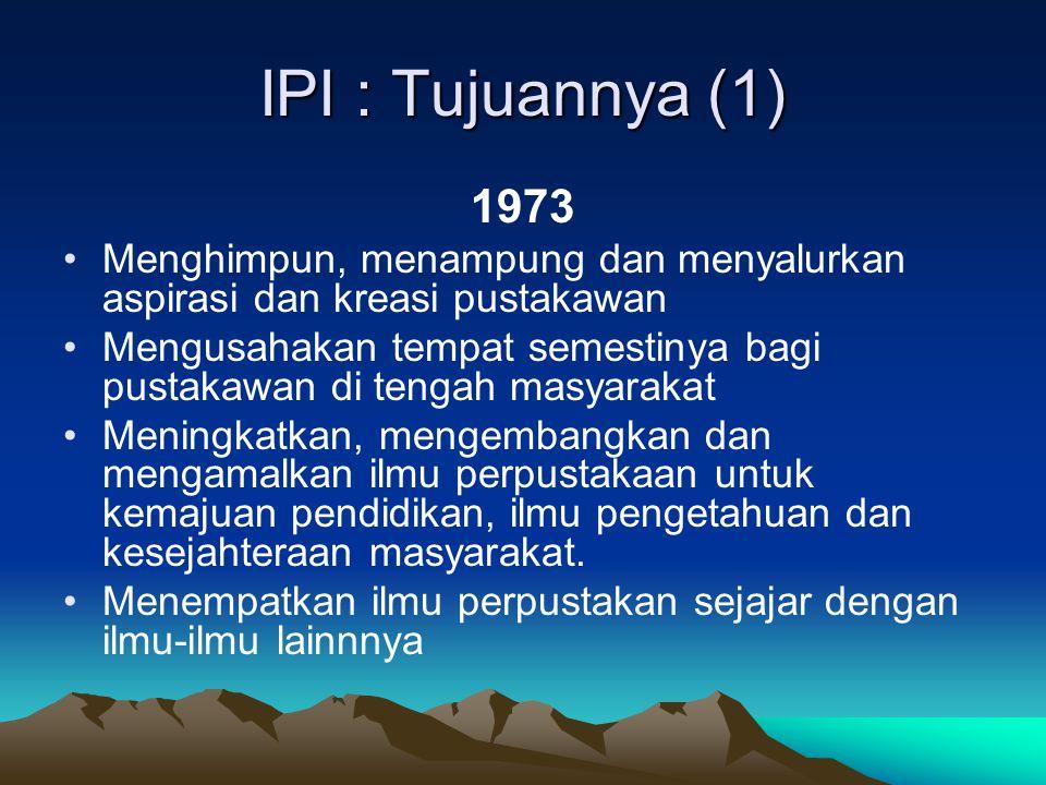 IPI : Tujuannya (1) 1973. Menghimpun, menampung dan menyalurkan aspirasi dan kreasi pustakawan.