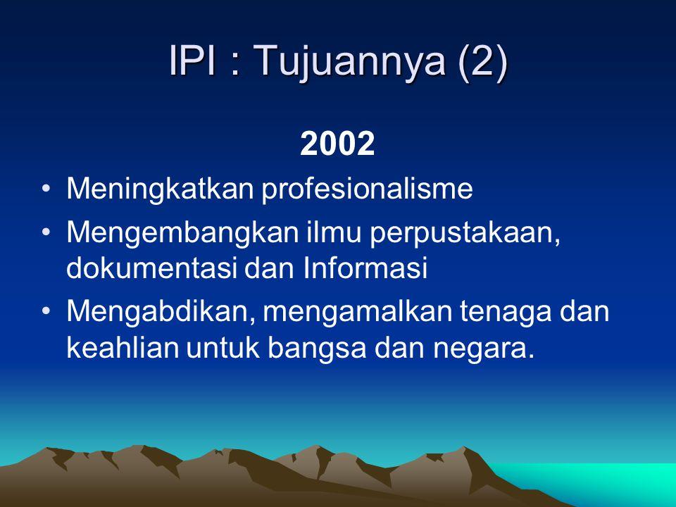 IPI : Tujuannya (2) 2002 Meningkatkan profesionalisme