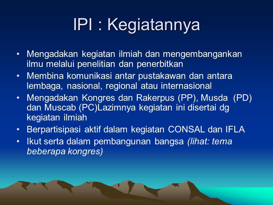 IPI : Kegiatannya Mengadakan kegiatan ilmiah dan mengembangankan ilmu melalui penelitian dan penerbitkan.