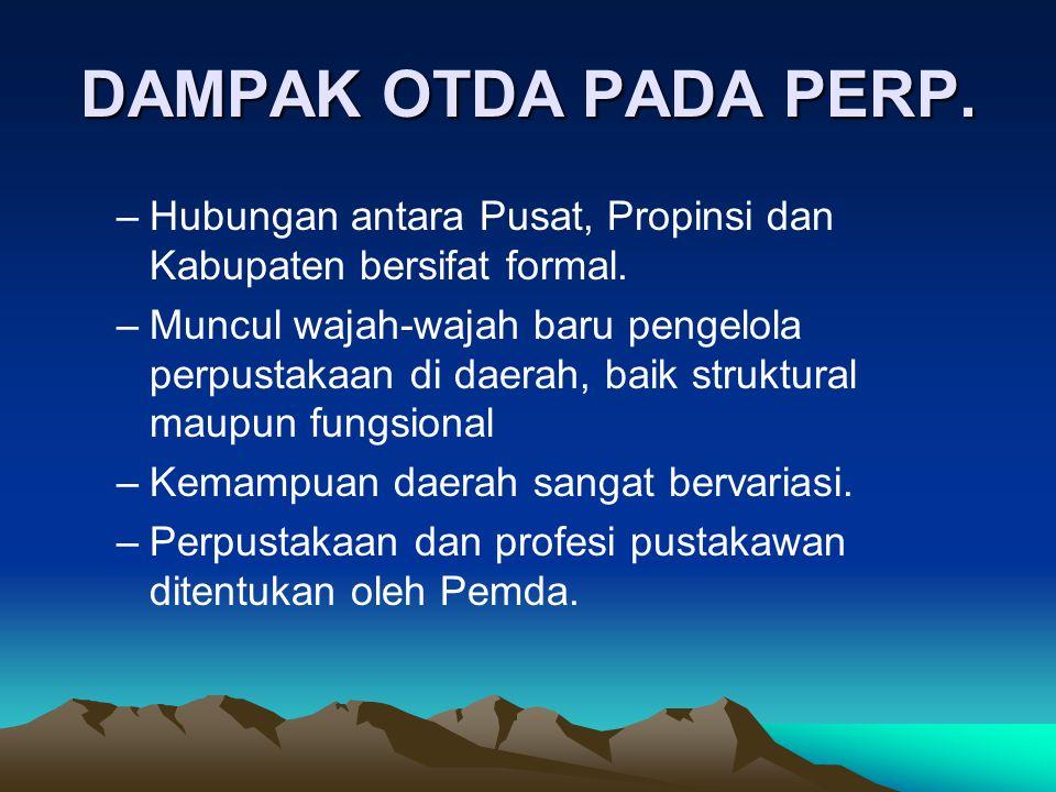 DAMPAK OTDA PADA PERP. Hubungan antara Pusat, Propinsi dan Kabupaten bersifat formal.