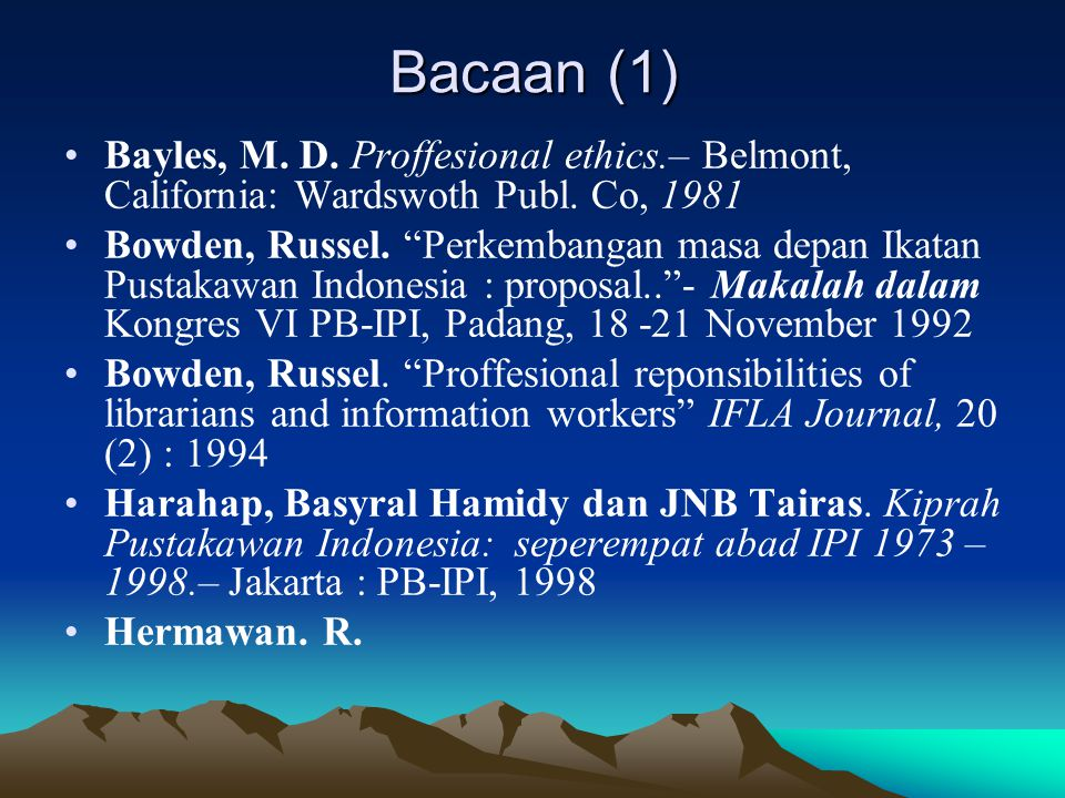 Bacaan (1) Bayles, M. D. Proffesional ethics.– Belmont, California: Wardswoth Publ. Co, 1981.