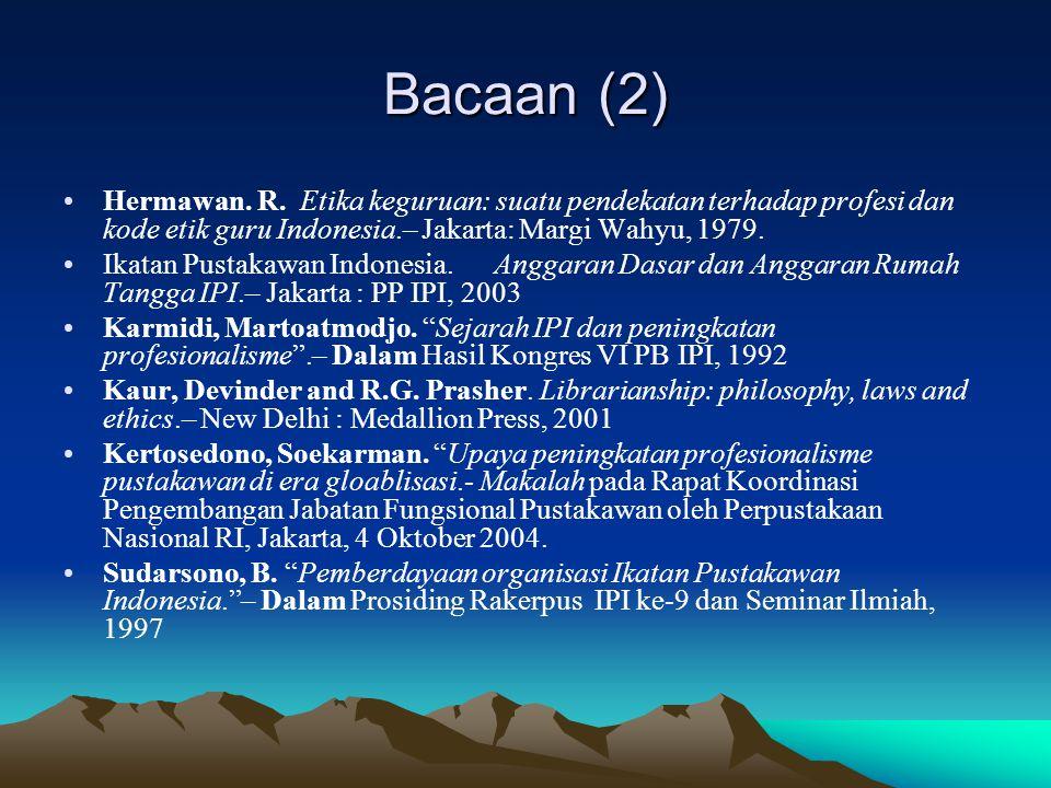 Bacaan (2) Hermawan. R. Etika keguruan: suatu pendekatan terhadap profesi dan kode etik guru Indonesia.– Jakarta: Margi Wahyu, 1979.